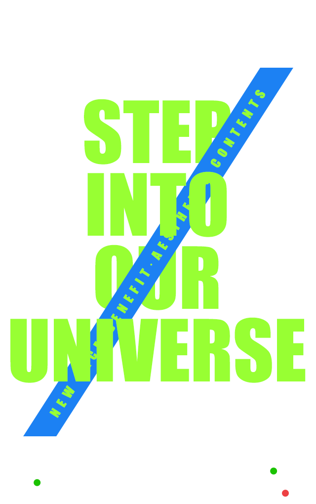 STEP INTO OUR UNIVERSE
